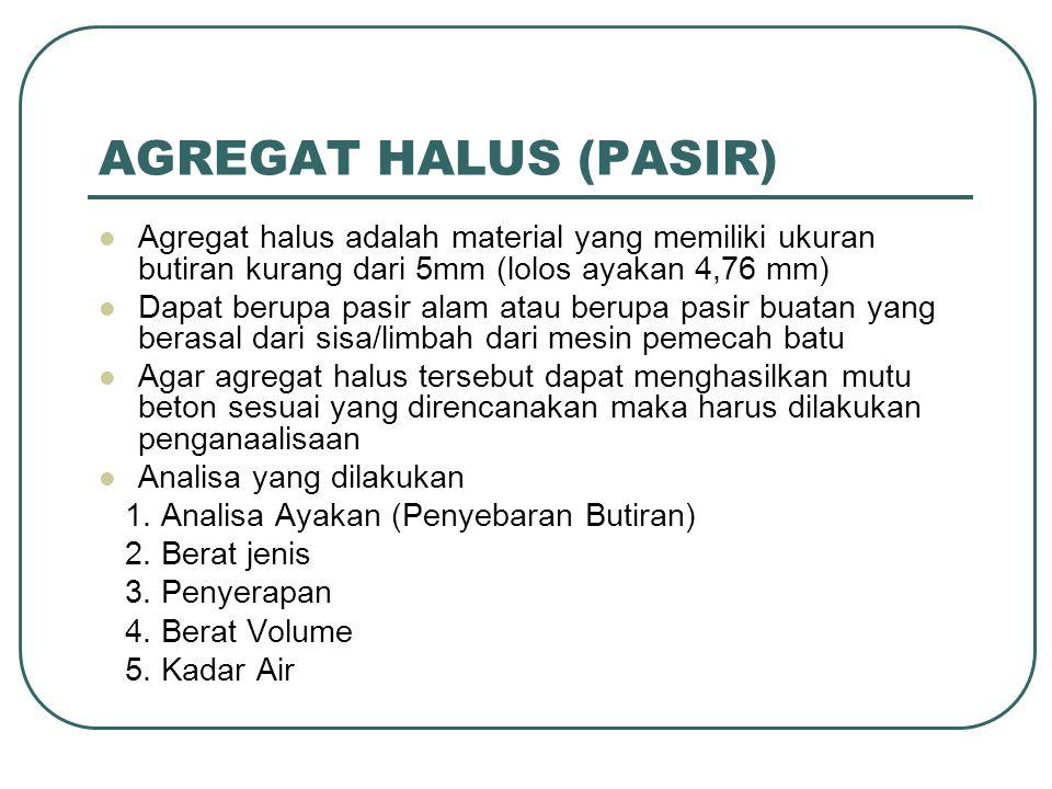 AGREGAT HALUS (PASIR) Agregat halus adalah material yang memiliki ukuran butiran kurang dari 5mm (lolos ayakan 4,76 mm)
