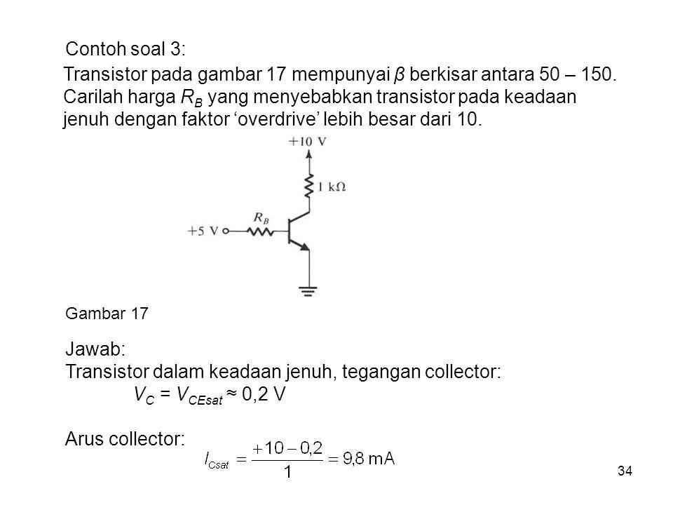 Transistor pada gambar 17 mempunyai β berkisar antara 50 – 150.