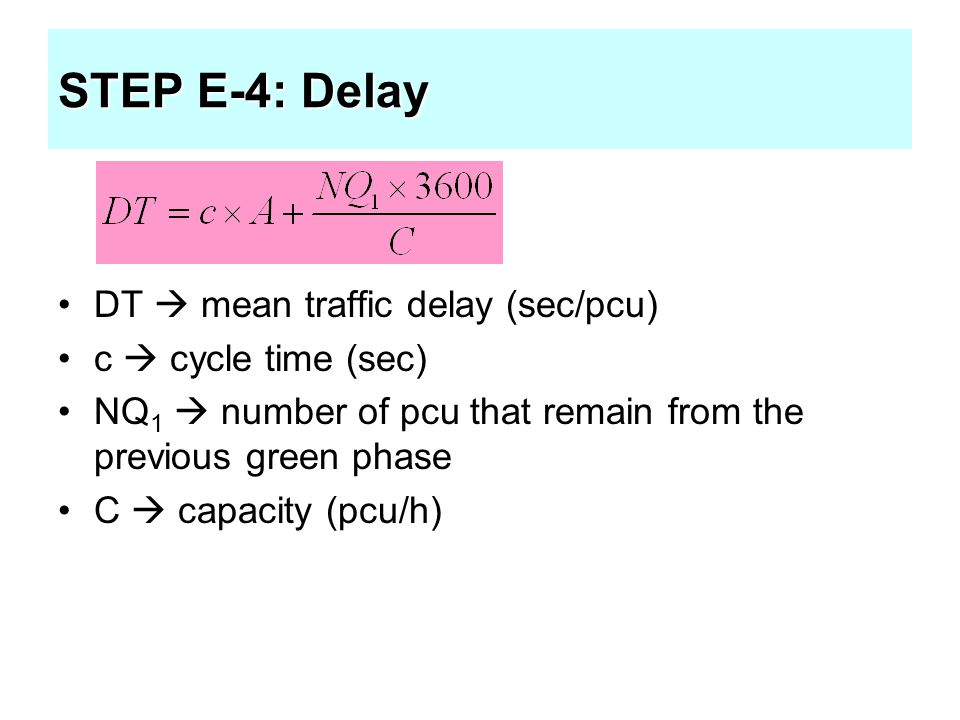STEP E-4: Delay DT  mean traffic delay (sec/pcu) c  cycle time (sec)
