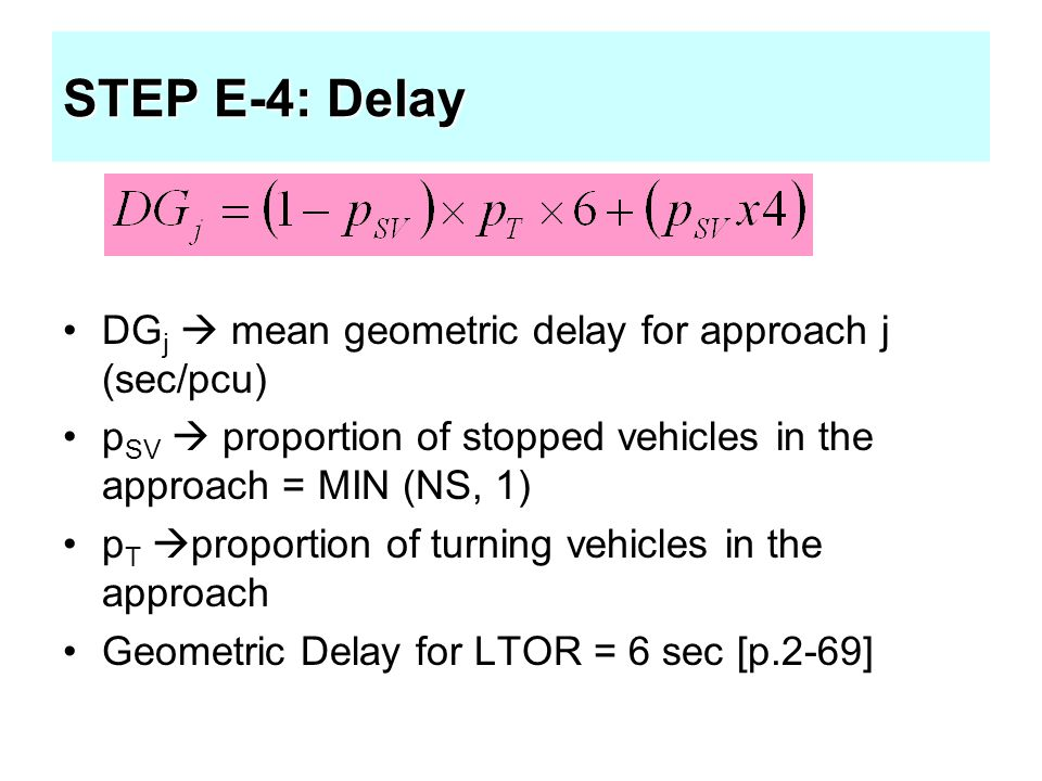 STEP E-4: Delay DGj  mean geometric delay for approach j (sec/pcu)