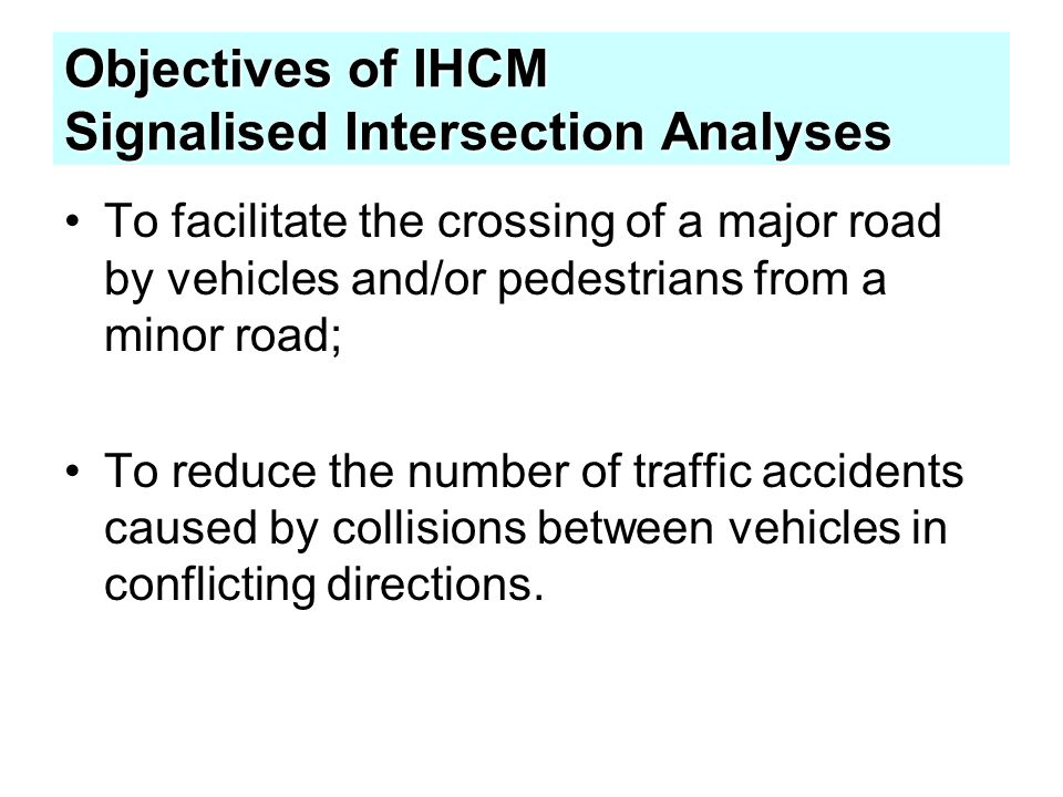Objectives of IHCM Signalised Intersection Analyses