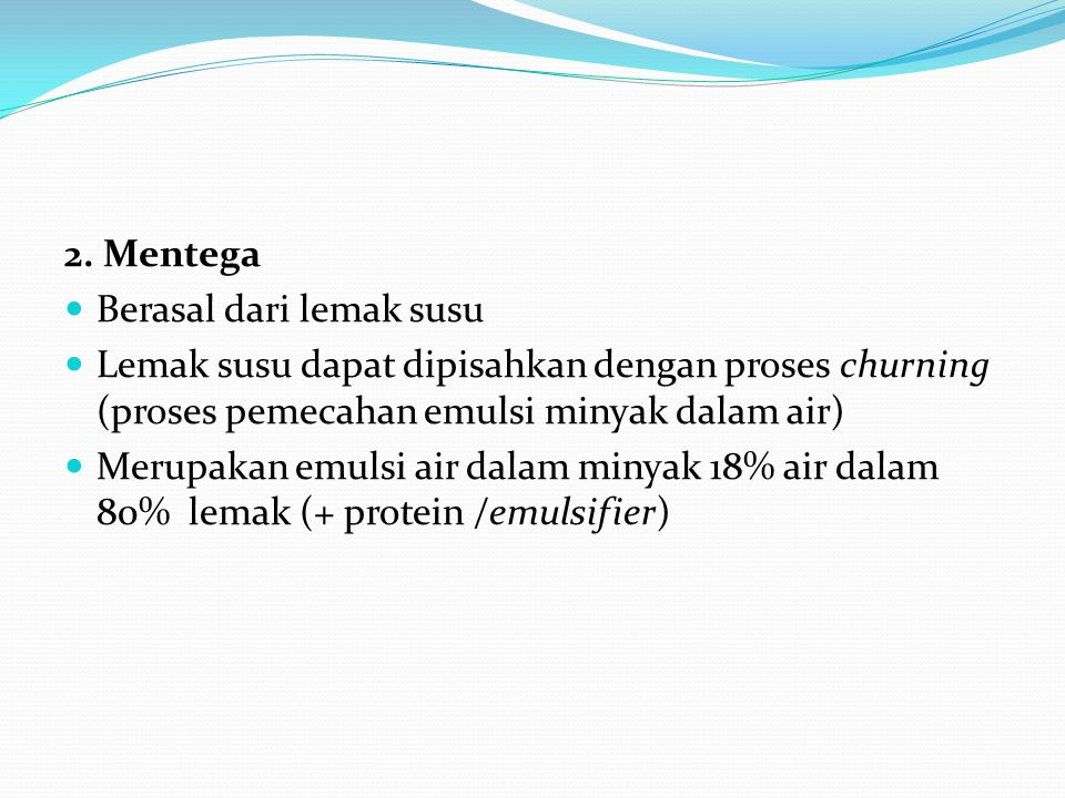 2. Mentega Berasal dari lemak susu. Lemak susu dapat dipisahkan dengan proses churning (proses pemecahan emulsi minyak dalam air)