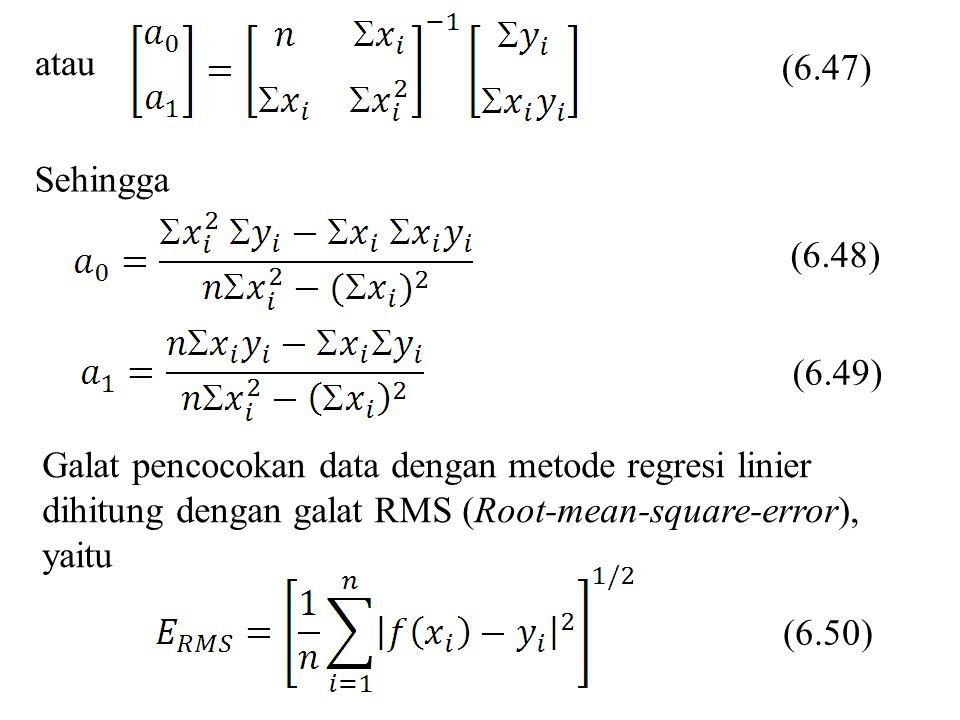(6.47) atau. Sehingga. (6.48) (6.49) Galat pencocokan data dengan metode regresi linier dihitung dengan galat RMS (Root-mean-square-error),