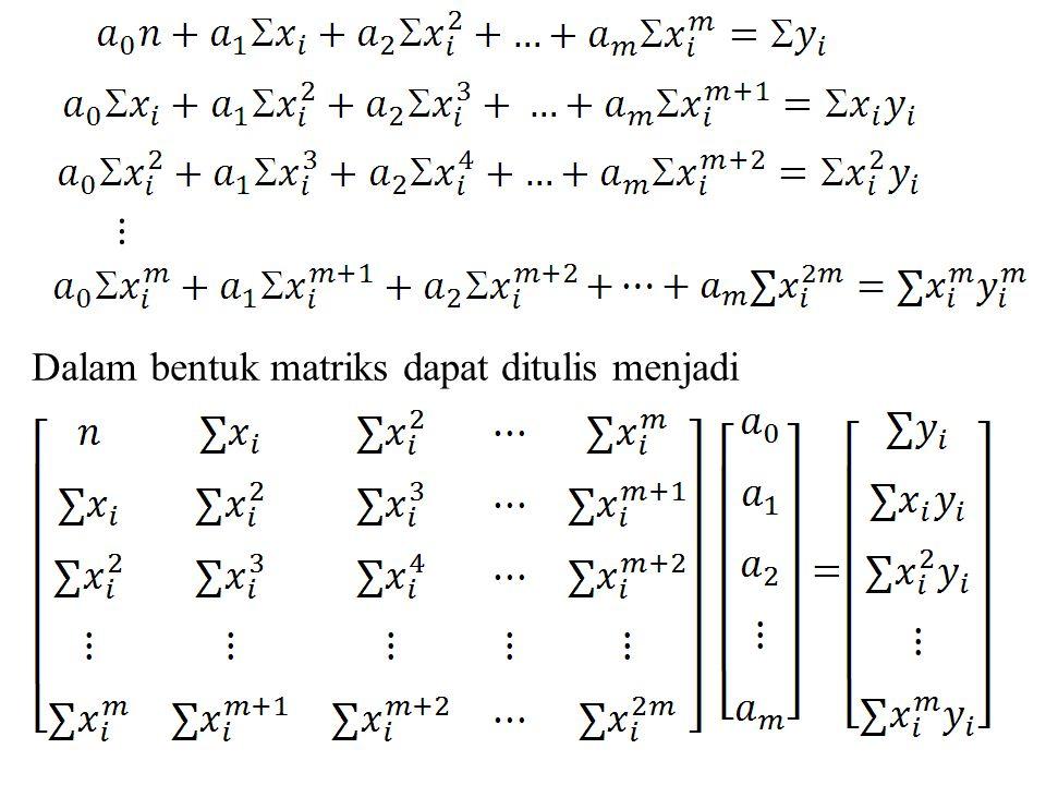 ⋮ Dalam bentuk matriks dapat ditulis menjadi