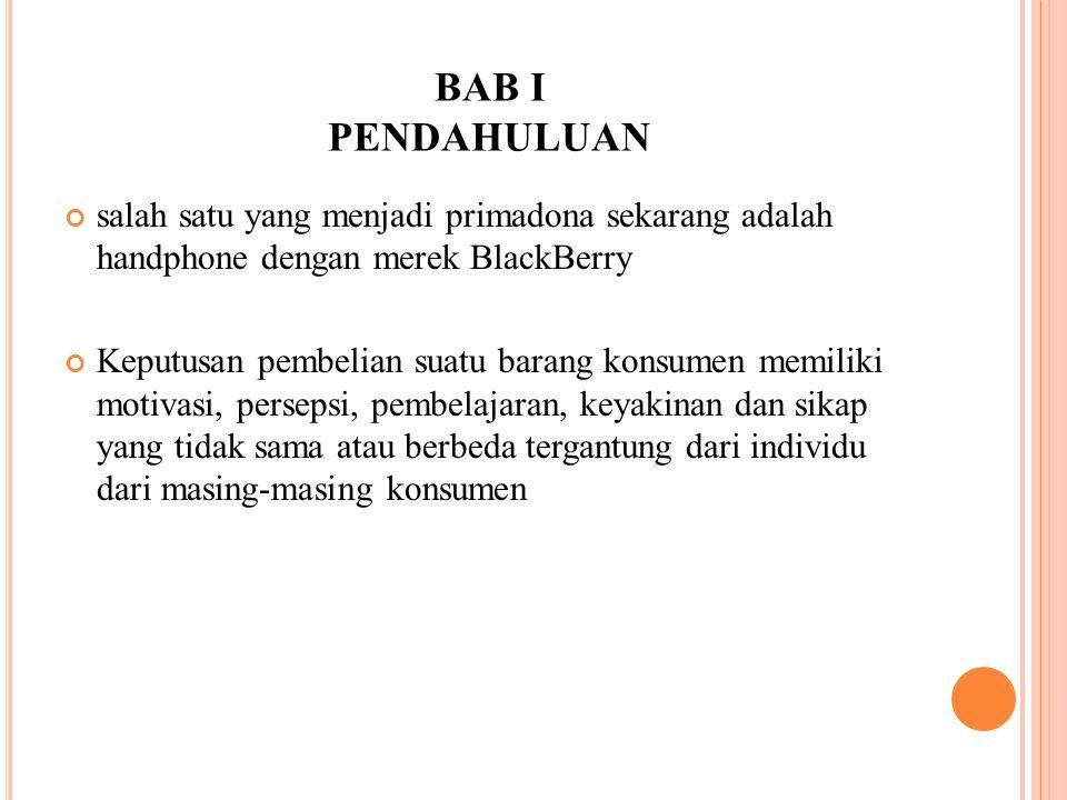 BAB I PENDAHULUAN salah satu yang menjadi primadona sekarang adalah handphone dengan merek BlackBerry.