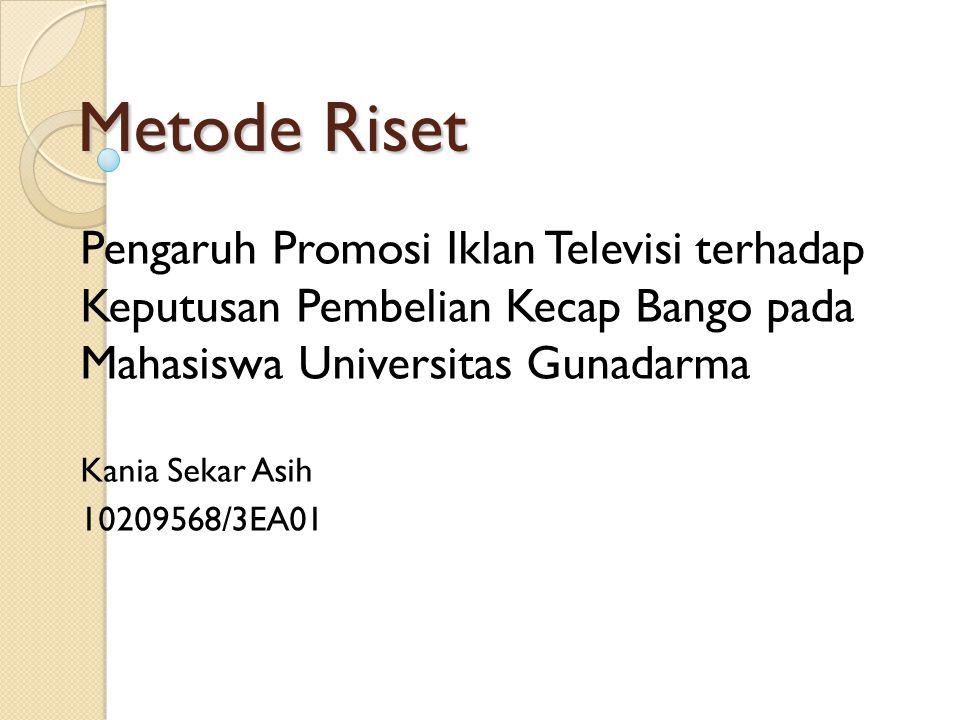 Metode Riset Pengaruh Promosi Iklan Televisi terhadap Keputusan Pembelian Kecap Bango pada Mahasiswa Universitas Gunadarma.