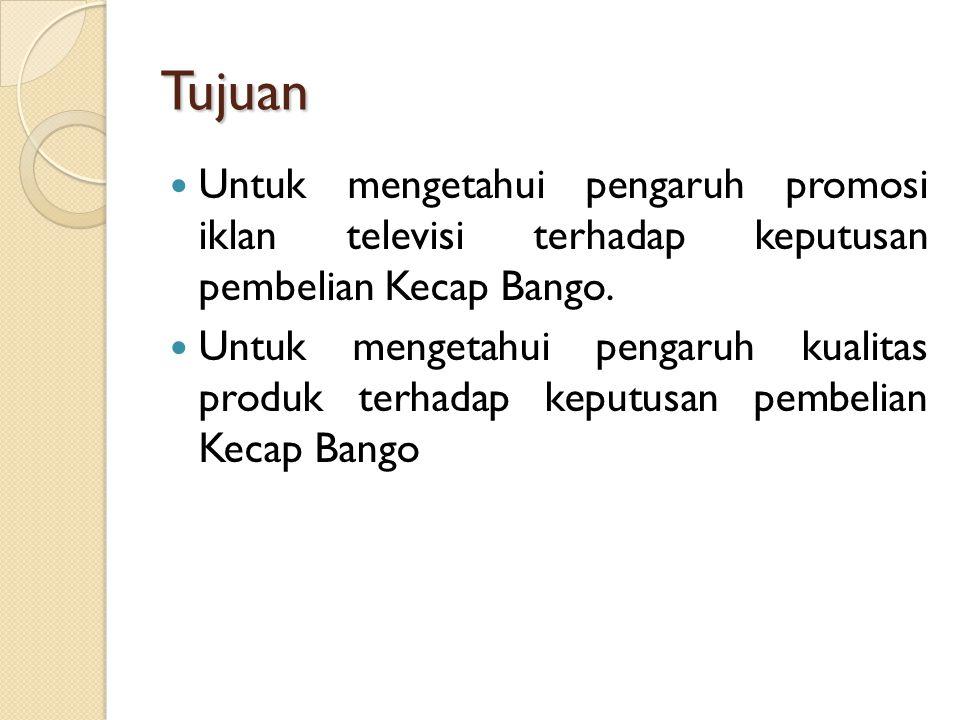 Tujuan Untuk mengetahui pengaruh promosi iklan televisi terhadap keputusan pembelian Kecap Bango.