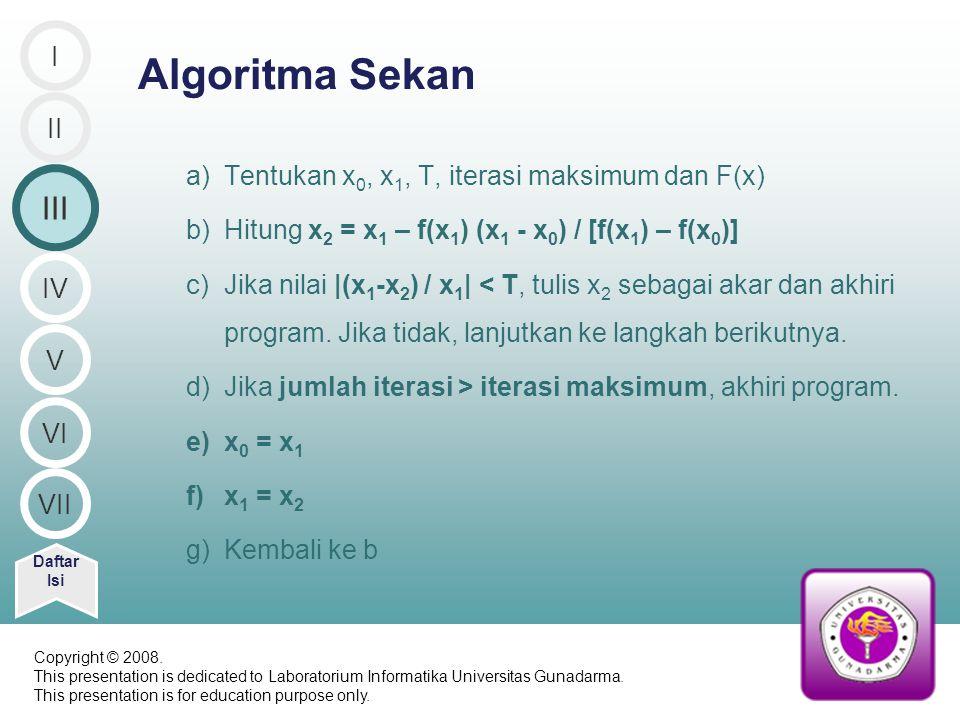 Algoritma Sekan III I II Tentukan x0, x1, T, iterasi maksimum dan F(x)