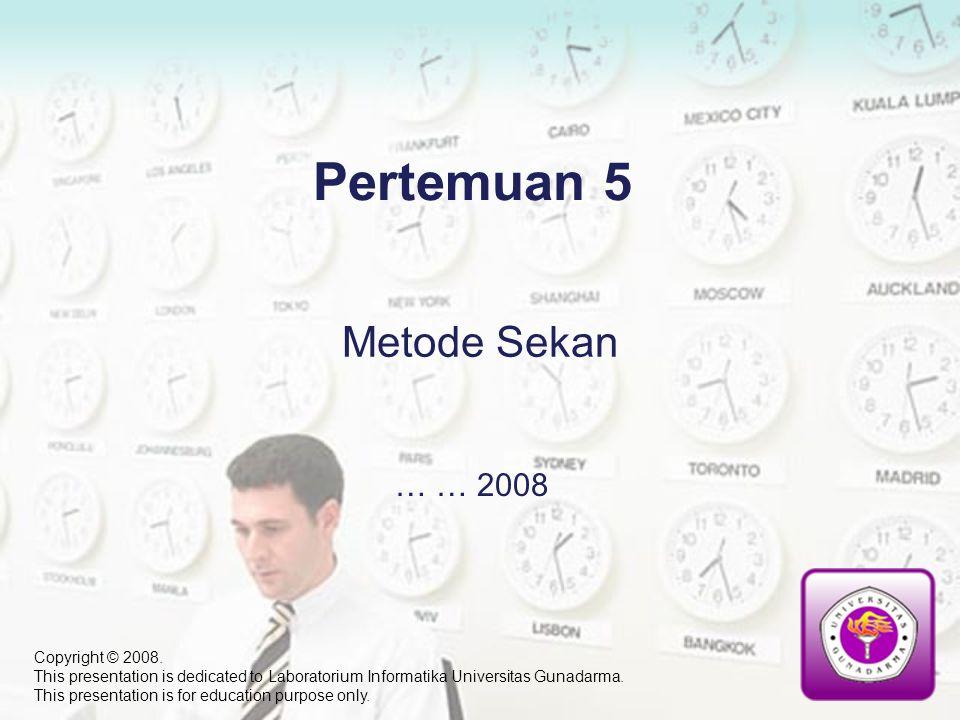 Pertemuan 5 Metode Sekan … … 2008