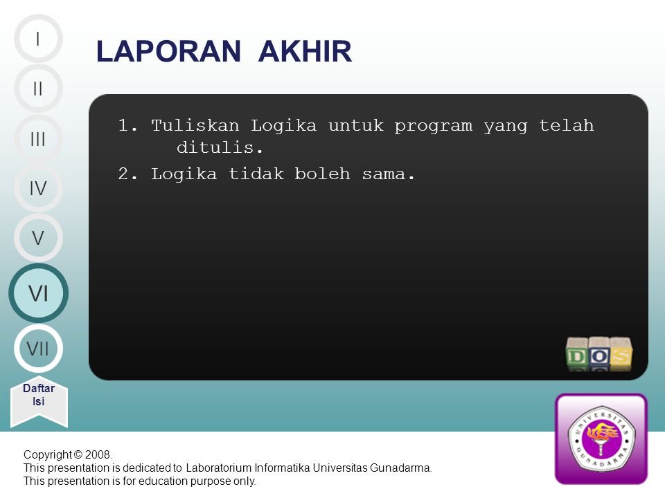 I LAPORAN AKHIR. II. 1. Tuliskan Logika untuk program yang telah ditulis. 2. Logika tidak boleh sama.