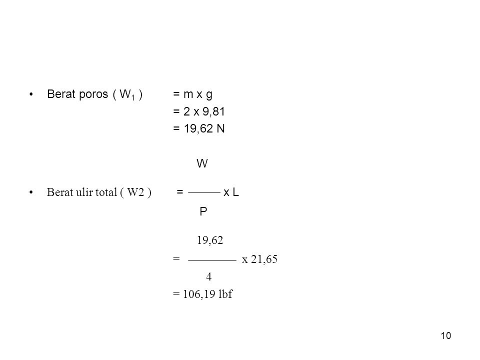 19,62 Berat poros ( W1 ) = m x g = 2 x 9,81 = 19,62 N W