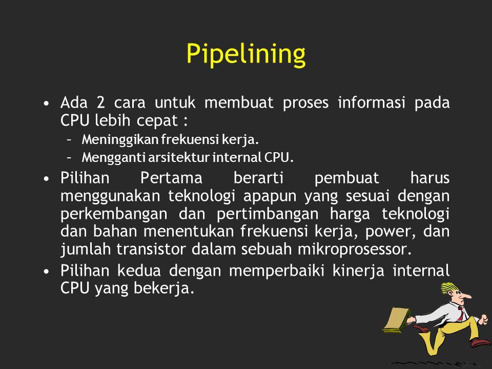 Pipelining Ada 2 cara untuk membuat proses informasi pada CPU lebih cepat : Meninggikan frekuensi kerja.
