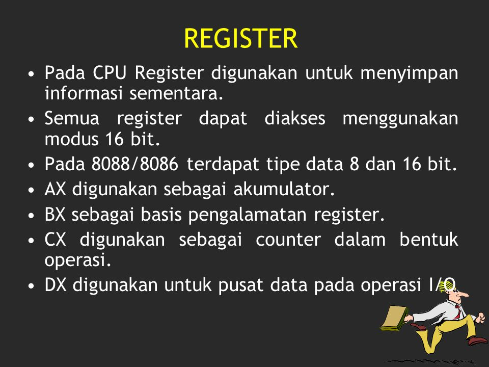 REGISTER Pada CPU Register digunakan untuk menyimpan informasi sementara. Semua register dapat diakses menggunakan modus 16 bit.