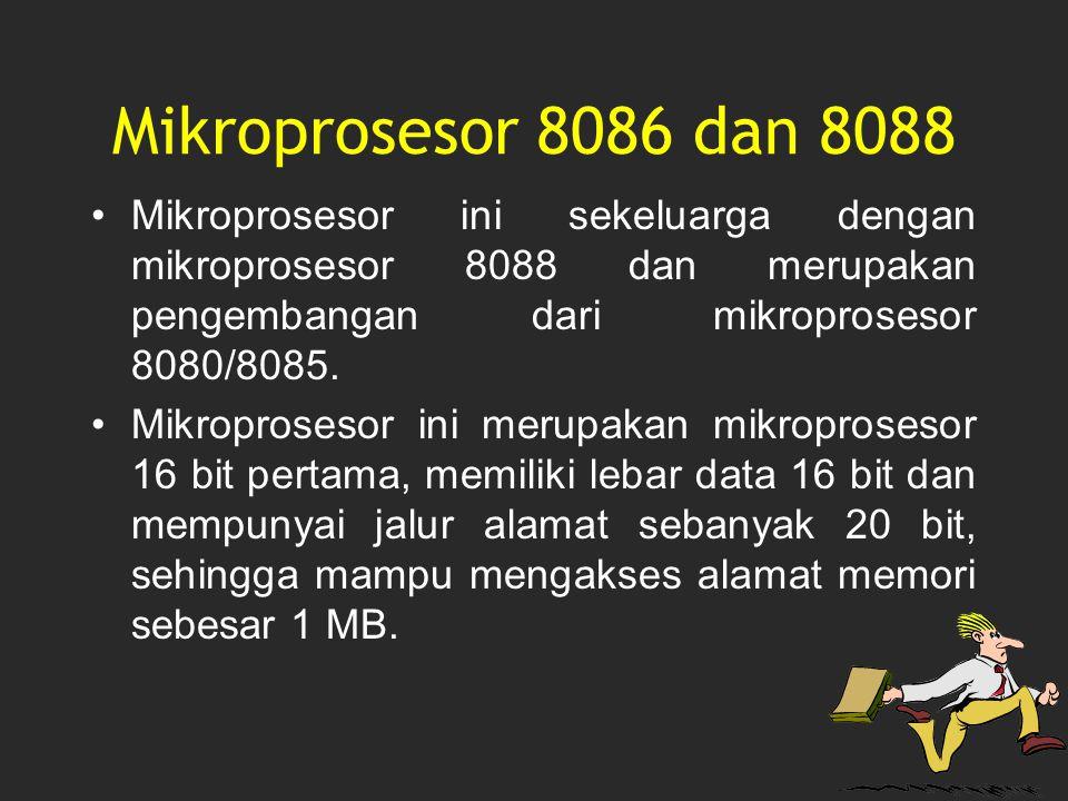 Mikroprosesor 8086 dan 8088 Mikroprosesor ini sekeluarga dengan mikroprosesor 8088 dan merupakan pengembangan dari mikroprosesor 8080/8085.