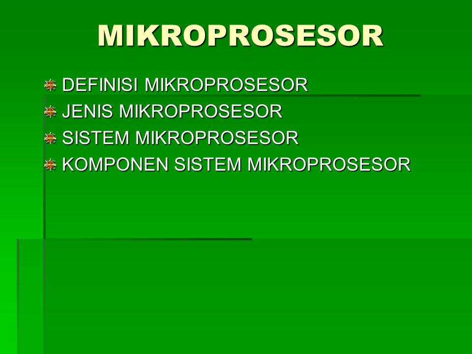 MIKROPROSESOR DEFINISI MIKROPROSESOR JENIS MIKROPROSESOR