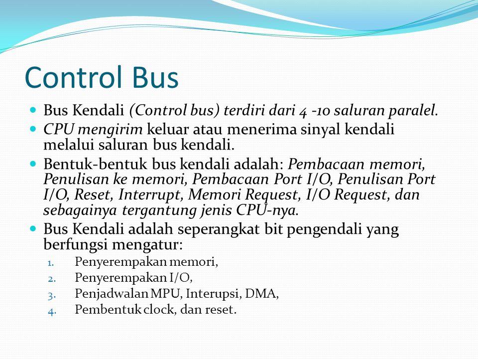 Control Bus Bus Kendali (Control bus) terdiri dari 4 -10 saluran paralel.