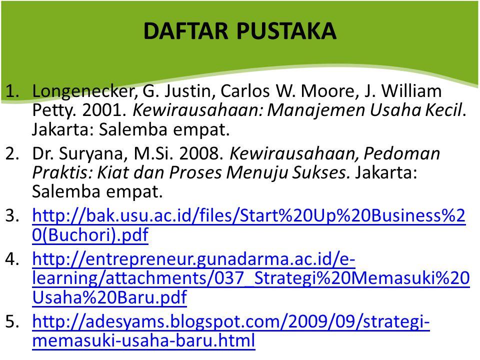 DAFTAR PUSTAKA Longenecker, G. Justin, Carlos W. Moore, J. William Petty. 2001. Kewirausahaan: Manajemen Usaha Kecil. Jakarta: Salemba empat.