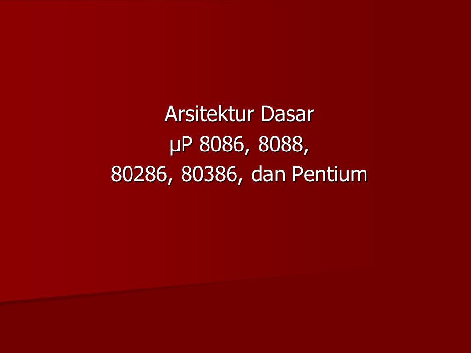 Arsitektur Dasar µP 8086, 8088, 80286, 80386, dan Pentium