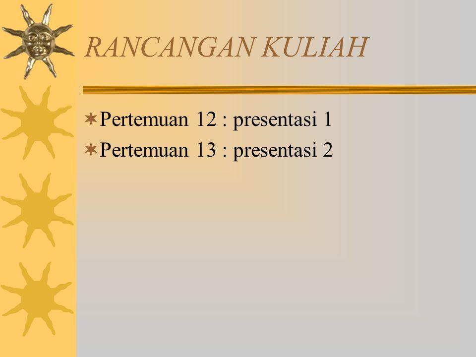 RANCANGAN KULIAH Pertemuan 12 : presentasi 1