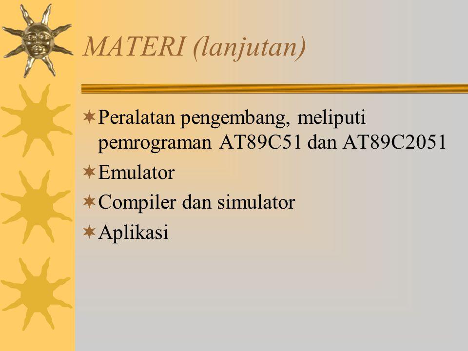MATERI (lanjutan) Peralatan pengembang, meliputi pemrograman AT89C51 dan AT89C2051. Emulator. Compiler dan simulator.