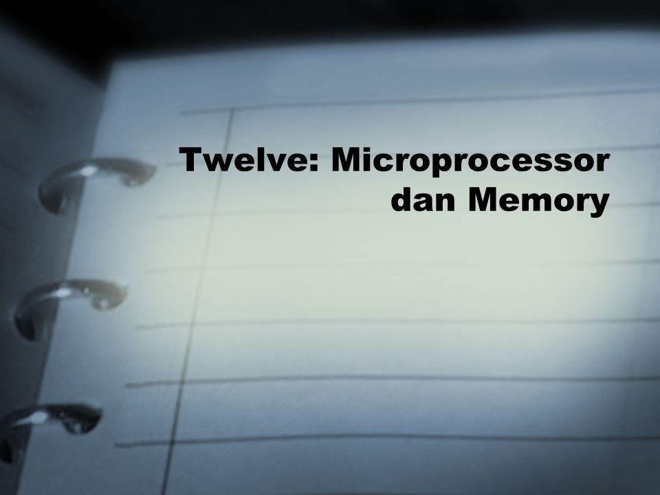 Twelve: Microprocessor dan Memory