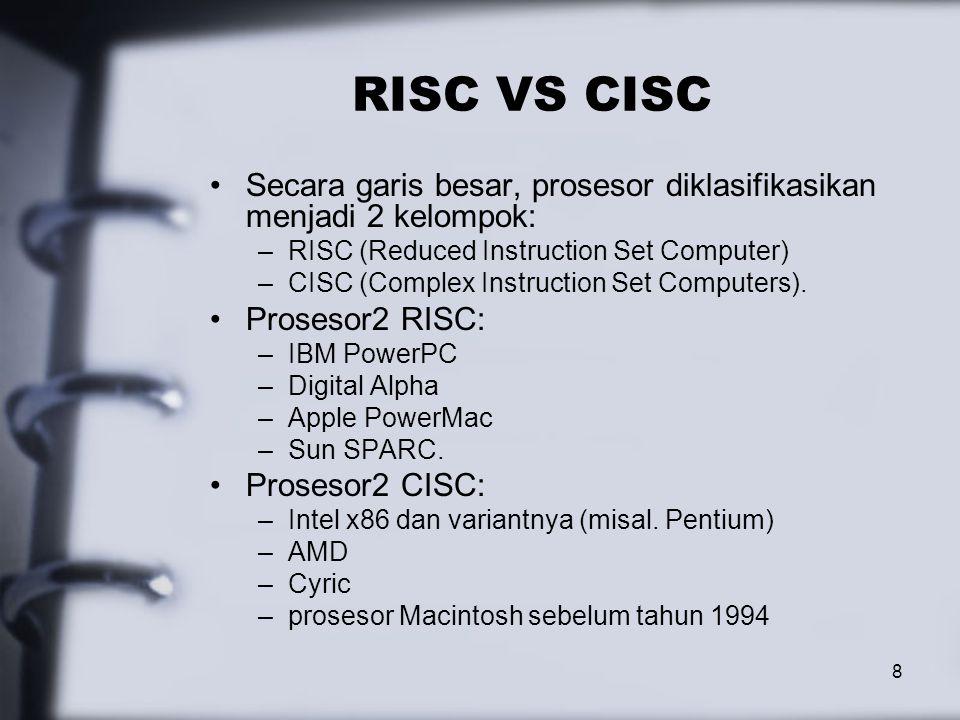 RISC VS CISC Secara garis besar, prosesor diklasifikasikan menjadi 2 kelompok: RISC (Reduced Instruction Set Computer)