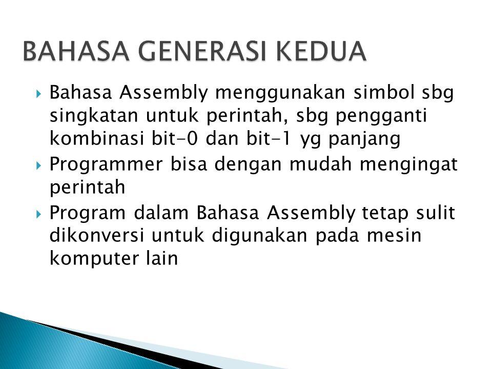 BAHASA GENERASI KEDUA Bahasa Assembly menggunakan simbol sbg singkatan untuk perintah, sbg pengganti kombinasi bit-0 dan bit-1 yg panjang.