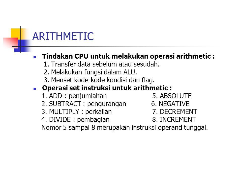 ARITHMETIC Tindakan CPU untuk melakukan operasi arithmetic :