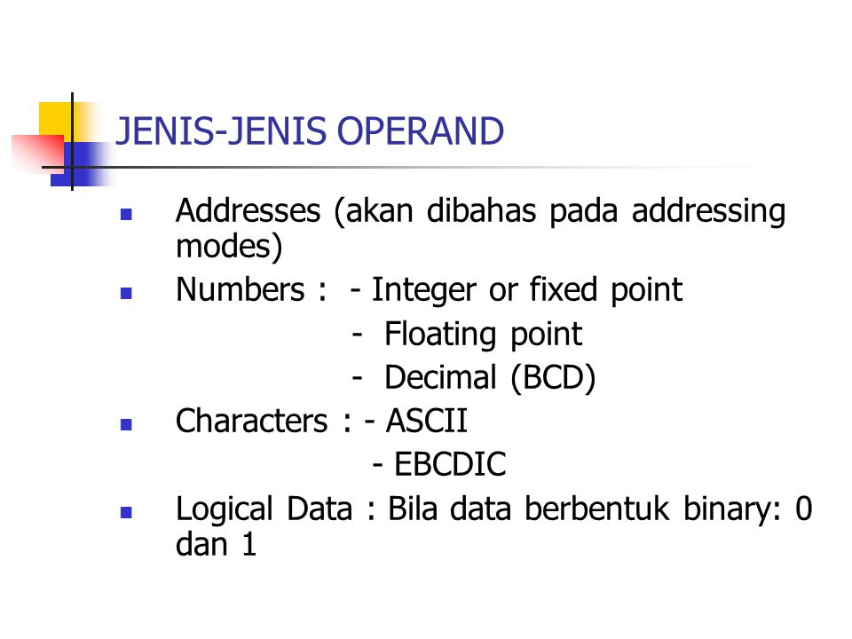 JENIS-JENIS OPERAND Addresses (akan dibahas pada addressing modes)