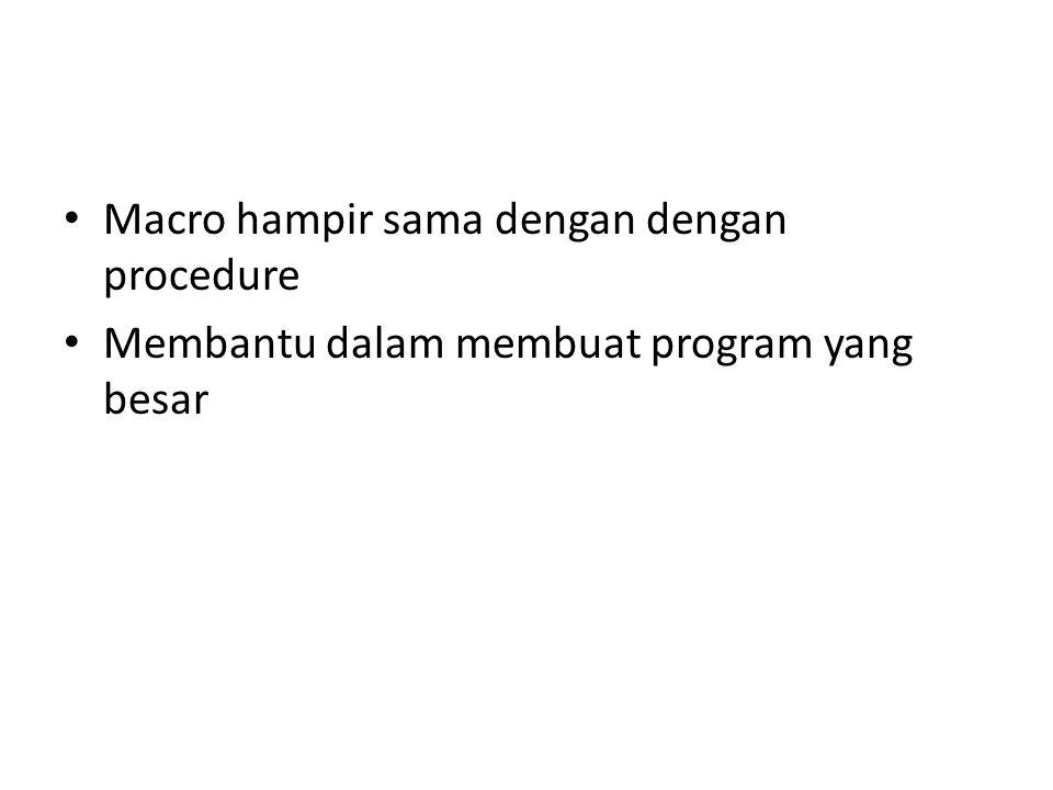 Macro hampir sama dengan dengan procedure