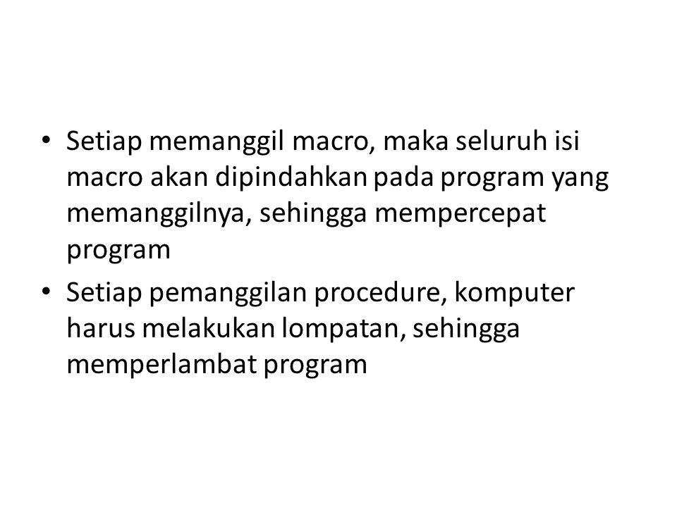 Setiap memanggil macro, maka seluruh isi macro akan dipindahkan pada program yang memanggilnya, sehingga mempercepat program