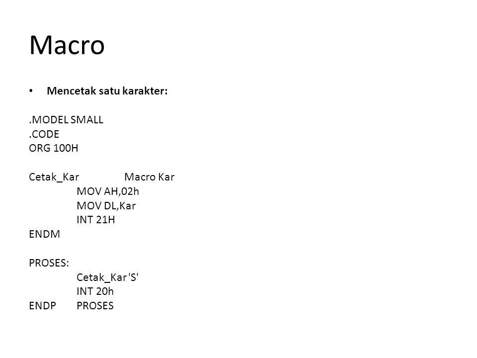 Macro Mencetak satu karakter: .MODEL SMALL .CODE ORG 100H