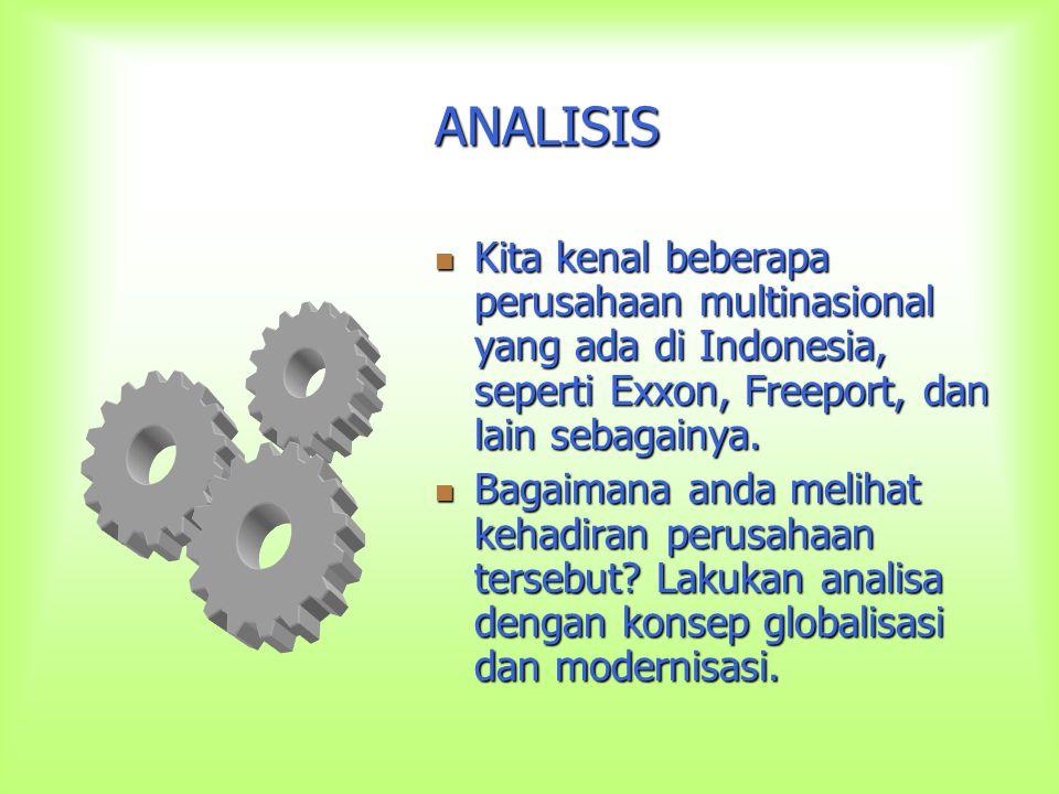 ANALISIS Kita kenal beberapa perusahaan multinasional yang ada di Indonesia, seperti Exxon, Freeport, dan lain sebagainya.
