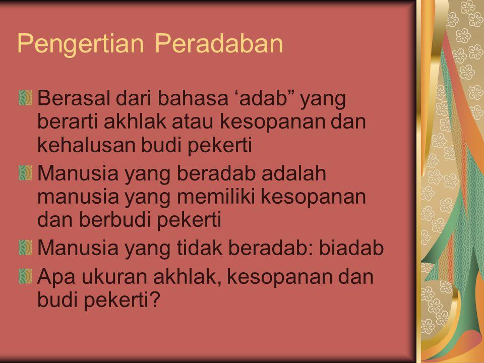 Pengertian Peradaban Berasal dari bahasa 'adab yang berarti akhlak atau kesopanan dan kehalusan budi pekerti.