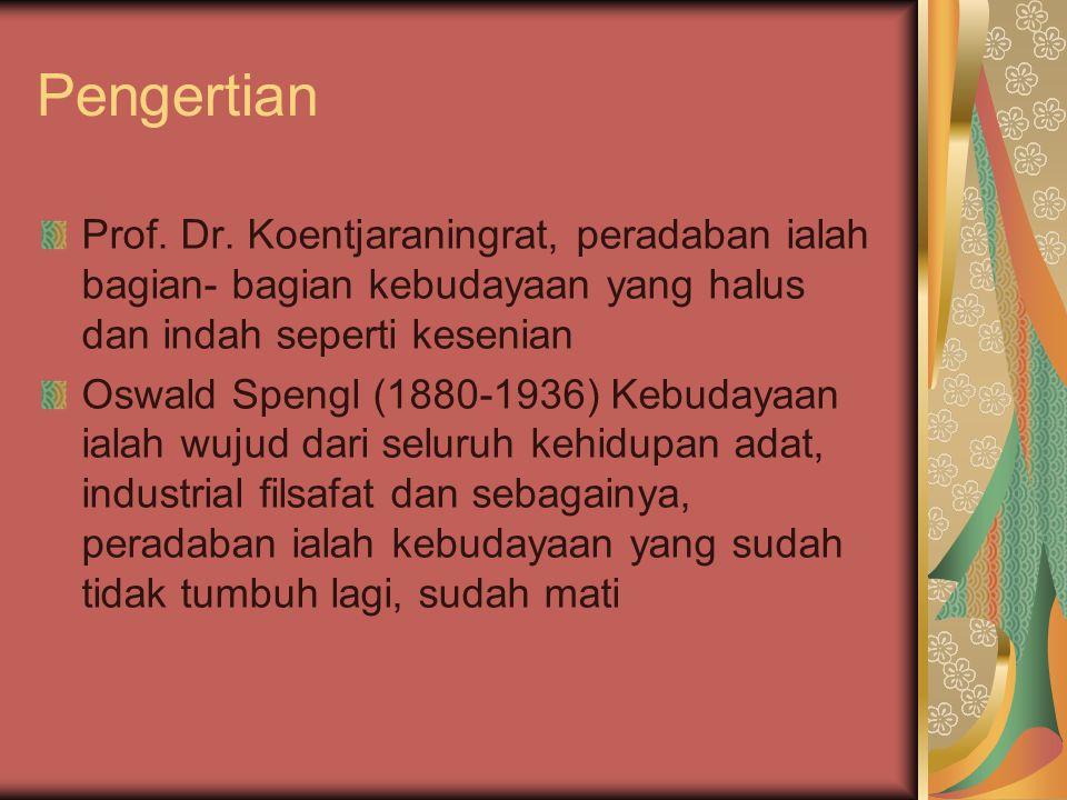 Pengertian Prof. Dr. Koentjaraningrat, peradaban ialah bagian- bagian kebudayaan yang halus dan indah seperti kesenian.