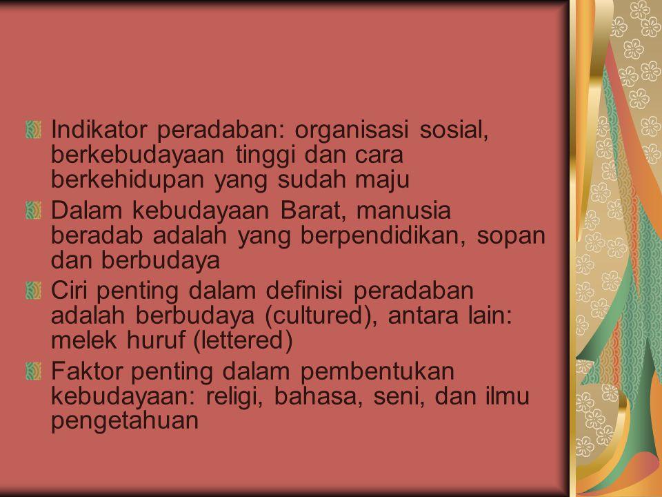 Indikator peradaban: organisasi sosial, berkebudayaan tinggi dan cara berkehidupan yang sudah maju