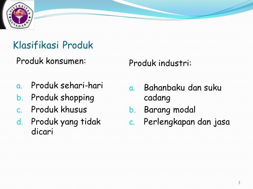 Klasifikasi Produk Produk konsumen: Produk industri: