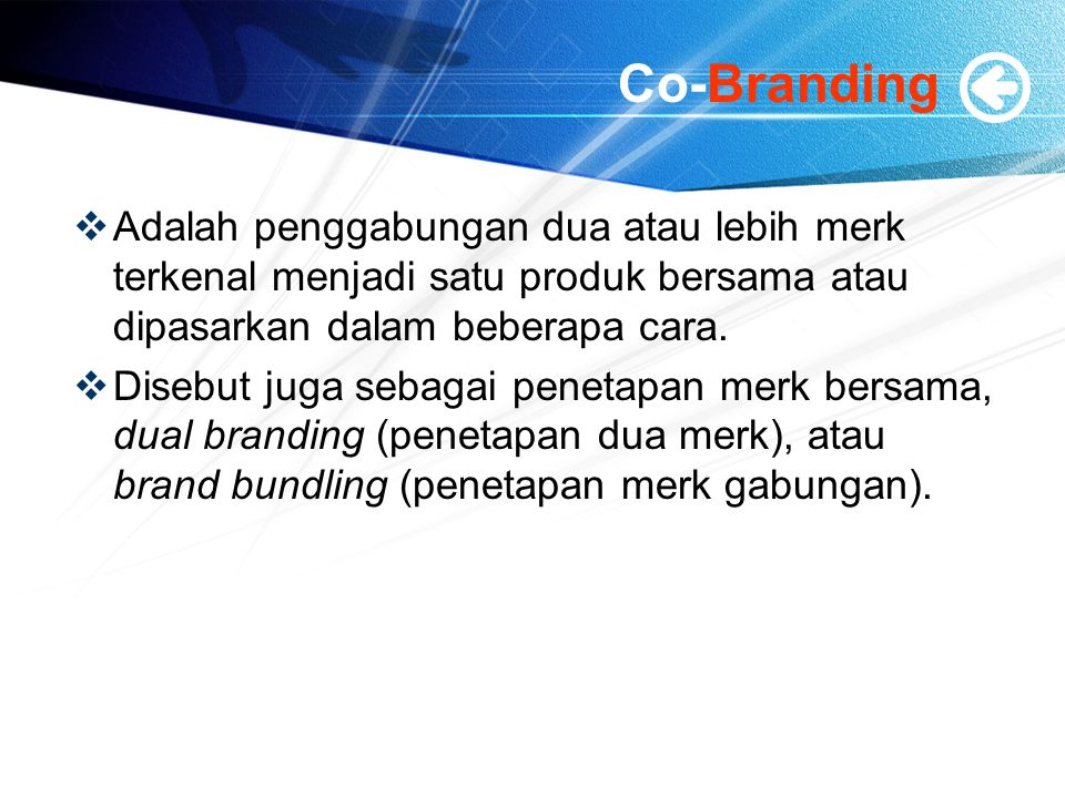 Co-Branding Adalah penggabungan dua atau lebih merk terkenal menjadi satu produk bersama atau dipasarkan dalam beberapa cara.