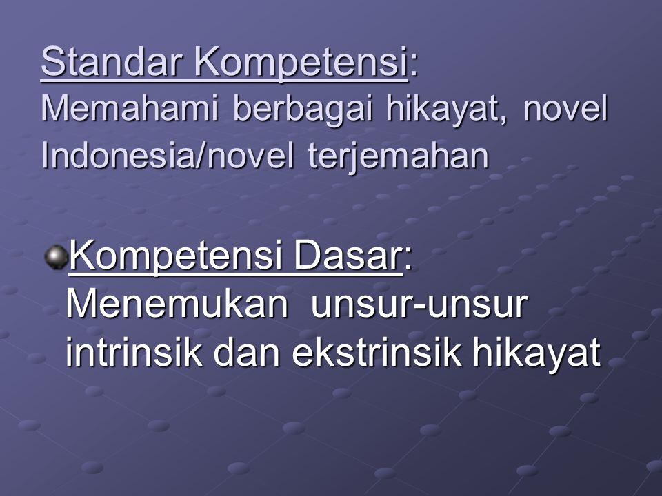 Standar Kompetensi: Memahami berbagai hikayat, novel Indonesia/novel terjemahan