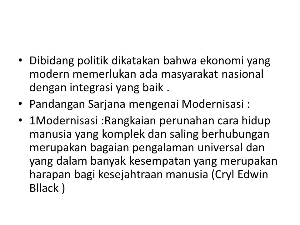 Dibidang politik dikatakan bahwa ekonomi yang modern memerlukan ada masyarakat nasional dengan integrasi yang baik .