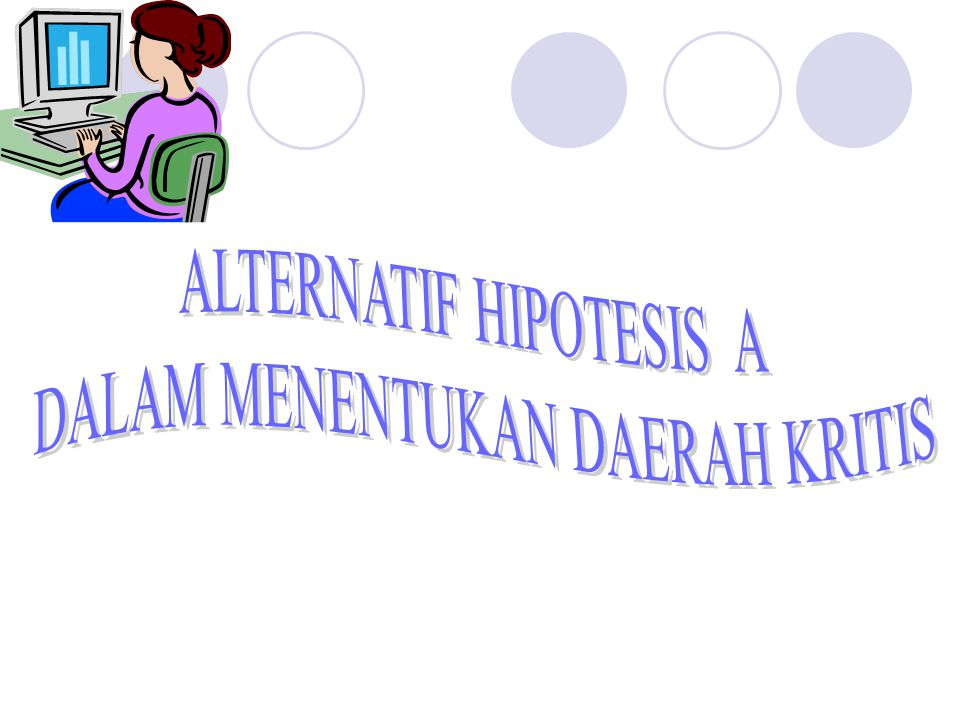 ALTERNATIF HIPOTESIS A DALAM MENENTUKAN DAERAH KRITIS