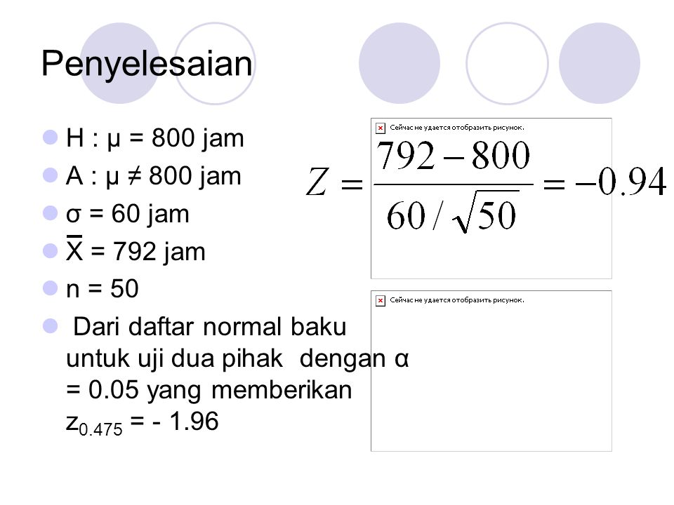 Penyelesaian H : μ = 800 jam A : μ ≠ 800 jam σ = 60 jam X = 792 jam