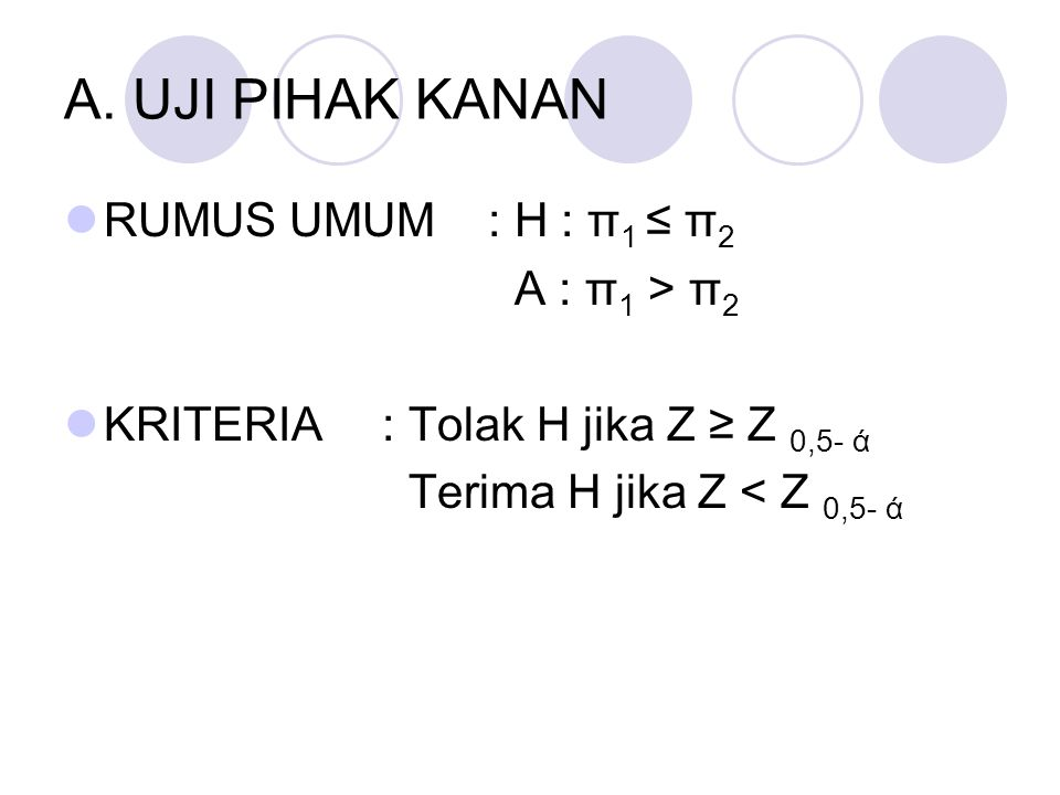 A. UJI PIHAK KANAN RUMUS UMUM : H : π1 ≤ π2 A : π1 > π2