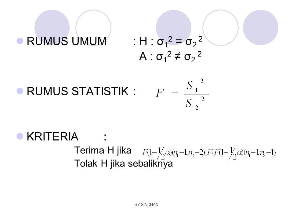 RUMUS UMUM : H : σ12 = σ2 2 A : σ12 ≠ σ2 2 RUMUS STATISTIK :