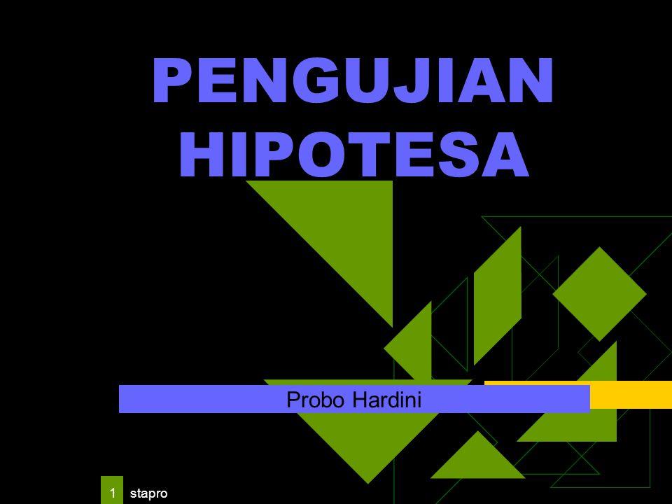 PENGUJIAN HIPOTESA Probo Hardini stapro