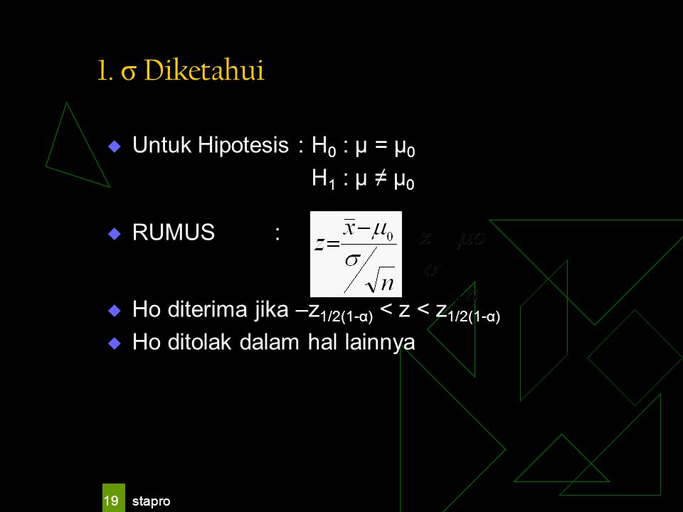 1. σ Diketahui Untuk Hipotesis : H0 : μ = μ0 H1 : μ ≠ μ0 RUMUS :