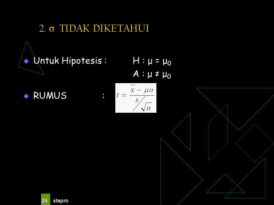2. σ TIDAK DIKETAHUI Untuk Hipotesis : H : μ = μ0 A : μ ≠ μ0 RUMUS :