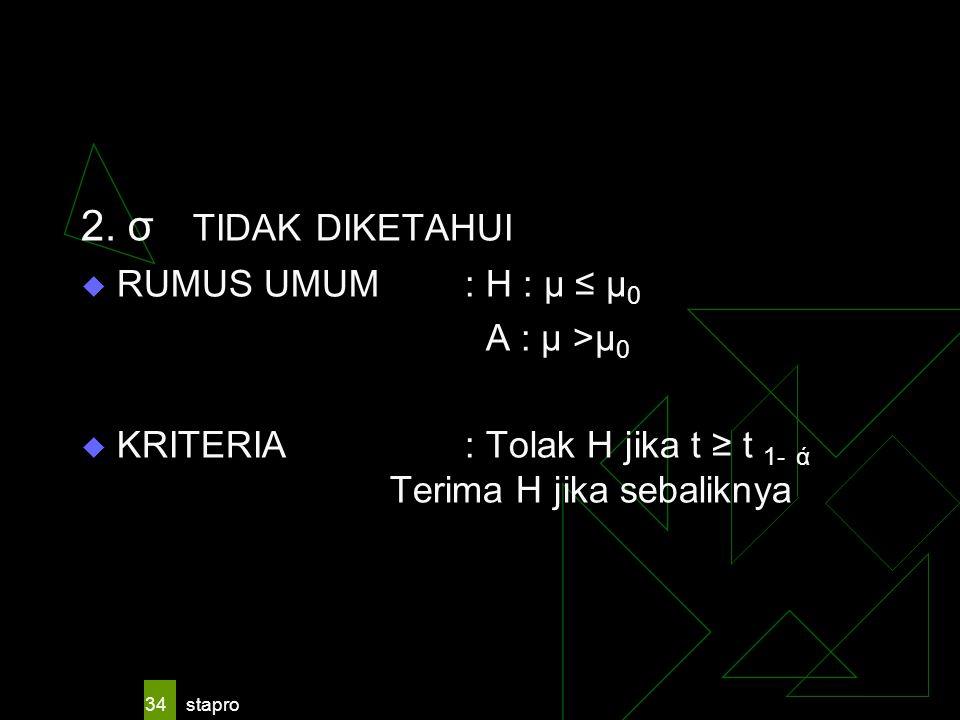 2. σ TIDAK DIKETAHUI RUMUS UMUM : H : μ ≤ μ0 A : μ >μ0