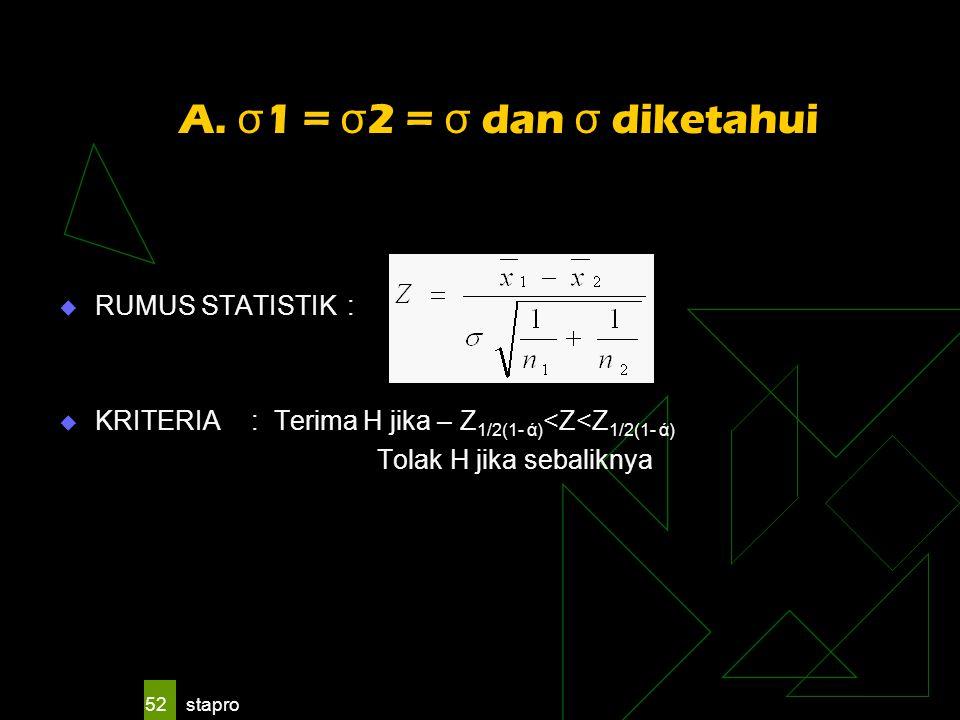 A. σ1 = σ2 = σ dan σ diketahui RUMUS STATISTIK :