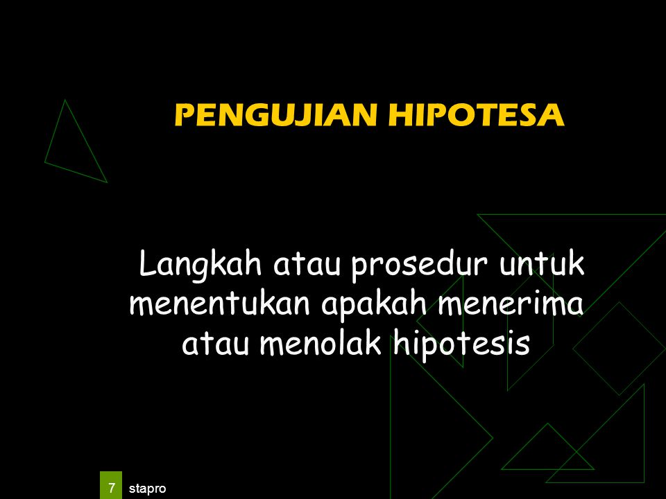 PENGUJIAN HIPOTESA Langkah atau prosedur untuk menentukan apakah menerima atau menolak hipotesis.